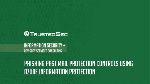 PHISHING PAST MAIL PROTECTION CONTROLS USING AZURE INFORMATION PROTECTION