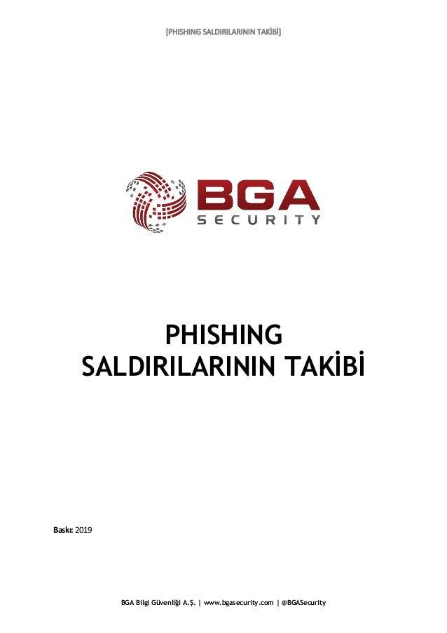 [PHISHING SALDIRILARININ TAKİBİ] BGA Bilgi Güvenliği A.Ş. | www.bgasecurity.com | @BGASecurity PHISHING SALDIRILARININ TAK...