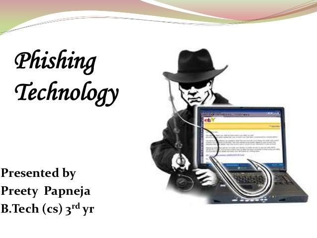 Phishing  TechnologyPresented byPreety PapnejaB.Tech (cs) 3rd yr
