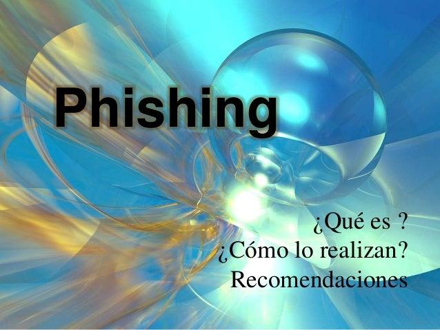 Phishing ¿Qué es ? ¿Cómo lo realizan? Recomendaciones