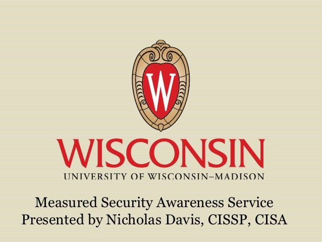 Measured Security Awareness Service Presented by Nicholas Davis, CISSP, CISA