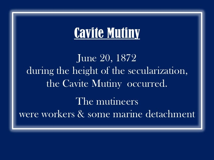 cavite mutiny Abstract: textbook accounts of the 1872 revolt in cavite generally see it as a  mutiny of filipino soldiers and arsenal workers over local grievances, often.