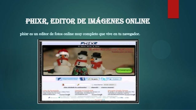 Phixr, editor de imágenes online phixr es un editor de fotos online muy completo que vive en tu navegador.