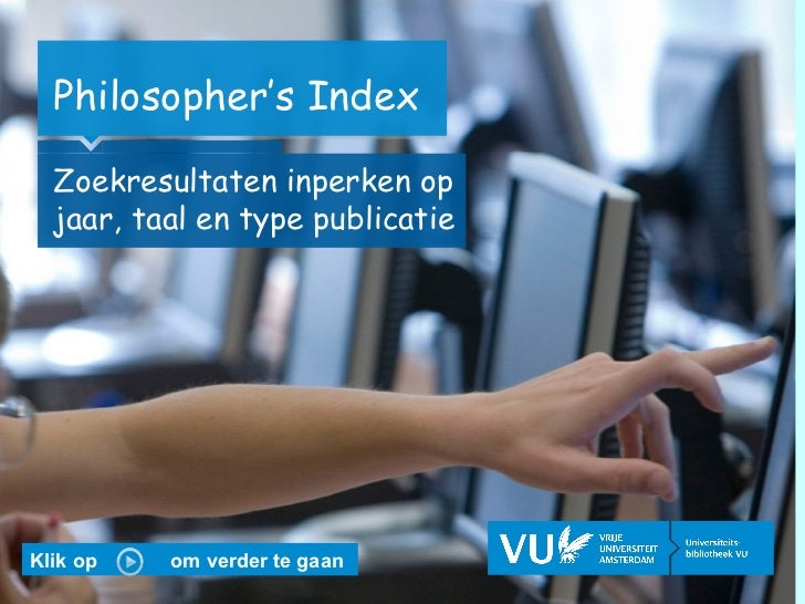Philosopher's Index <ul><li>Zoekresultaten inperken op jaar, taal en type publicatie </li></ul>Klik op  om verder te gaan