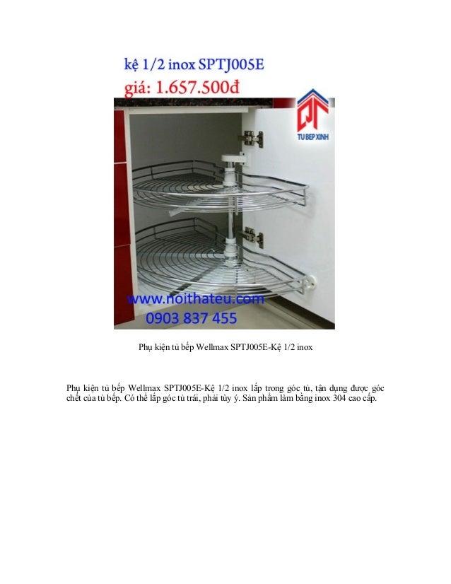 Phụ kiện tủ bếp Wellmax SPTJ005E-Kệ 1/2 inox Phụ kiện tủ bếp Wellmax SPTJ005E-Kệ 1/2 inox lắp trong góc tủ, tận dụng được ...