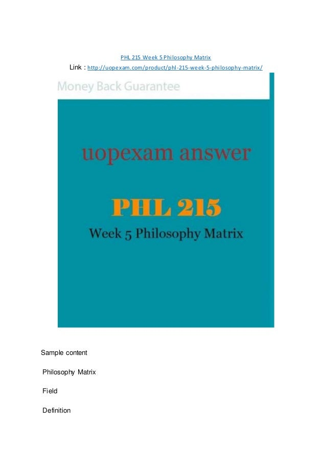 PHL 215 Week 5 Philosophy Matrix Link : http://uopexam.com/product/phl-215-week-5-philosophy-matrix/ Sample content Philos...