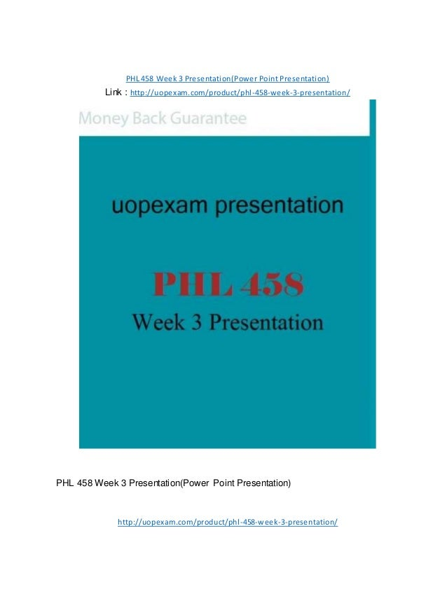 PHL 458 Week 3 Presentation(Power Point Presentation) Link : http://uopexam.com/product/phl-458-week-3-presentation/ PHL 4...