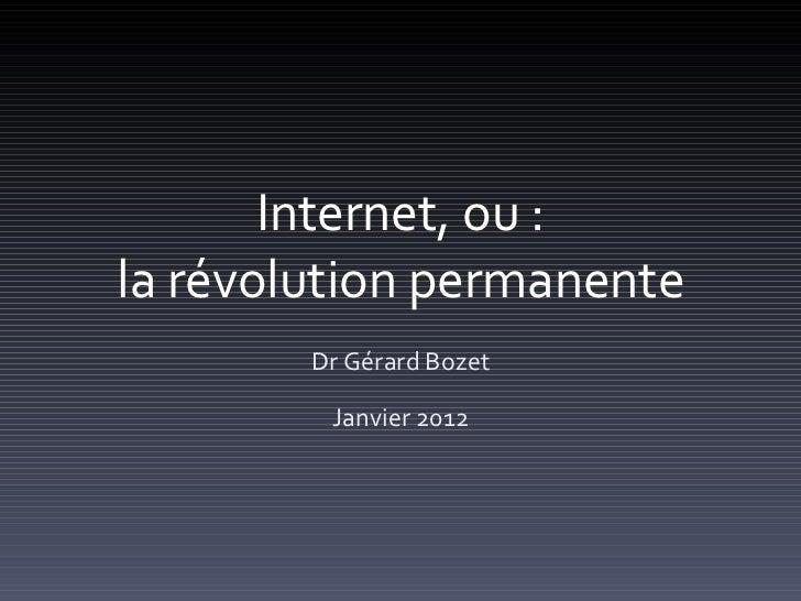 Internet, ou : la révolution permanente Dr Gérard Bozet Janvier 2012