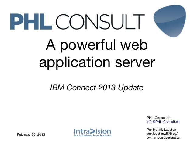 A powerful web             application server                    IBM Connect 2013 Update                                  ...