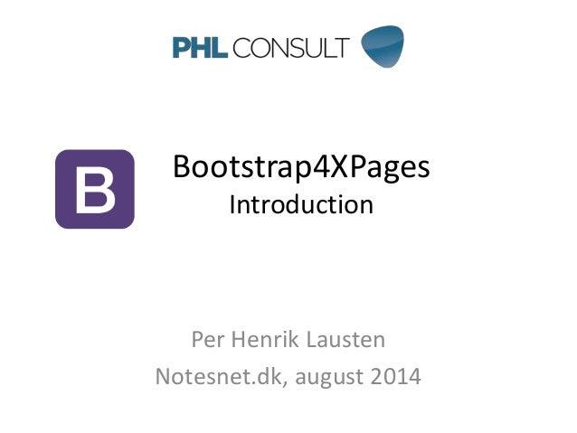 Bootstrap4XPages  Introduction  Per Henrik Lausten  Notesnet.dk, august 2014