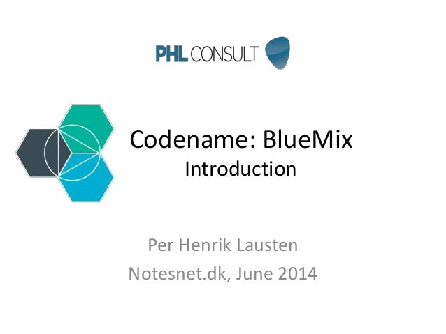 Codename: BlueMix Introduction Per Henrik Lausten Notesnet.dk, June 2014