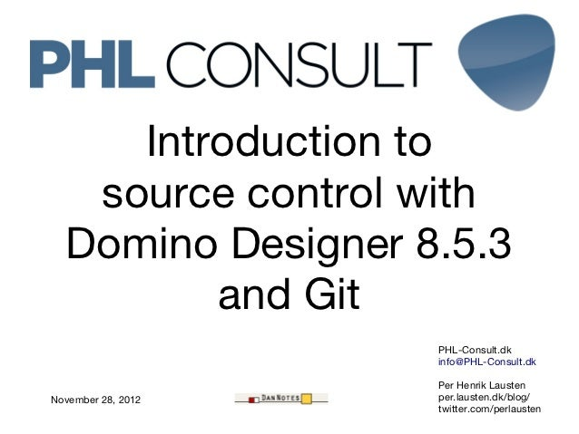 Introduction to   source control with  Domino Designer 8.5.3         and Git                    PHL-Consult.dk            ...