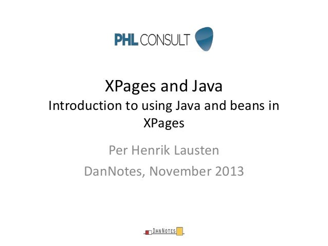 XPages and Java Introduction to using Java and beans in XPages Per Henrik Lausten DanNotes, November 2013