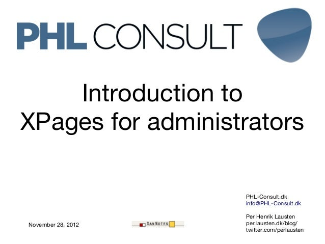 Introduction toXPages for administrators                    PHL-Consult.dk                    info@PHL-Consult.dk         ...