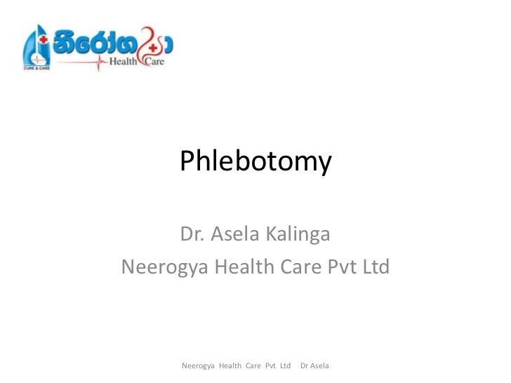 Phlebotomy     Dr. Asela KalingaNeerogya Health Care Pvt Ltd      Neerogya Health Care Pvt Ltd   Dr Asela
