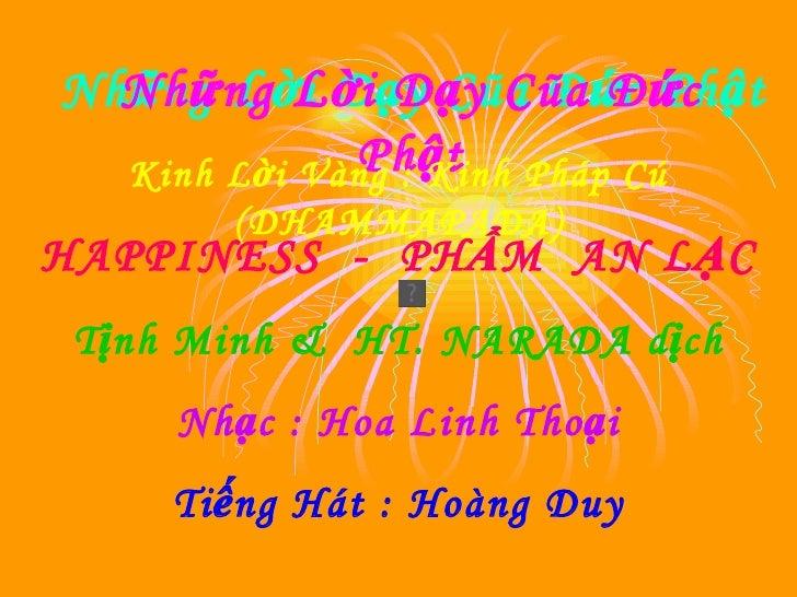 Những  L ời Dạy Cũa Đức Phật Những  L ời Dạy Cũa Đức Phật Kinh Lời Vàng : Kinh Pháp Cú (DHAMMAPADA) HAPPINESS  -  PHẨM  AN...