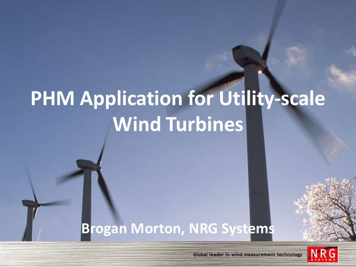 PHM Application for Utility-scale       Wind Turbines     Brogan Morton, NRG Systems
