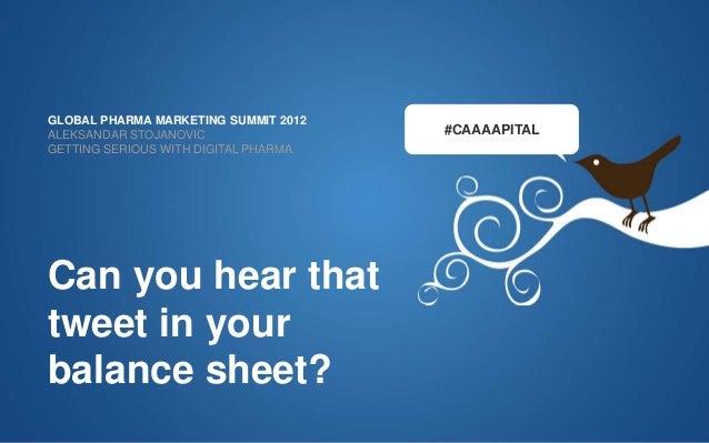 #CAAAAPITAL GLOBAL PHARMA MARKETING SUMMIT 2012 ALEKSANDAR STOJANOVIC GETTING SERIOUS WITH DIGITAL PHARMA Can you hear tha...