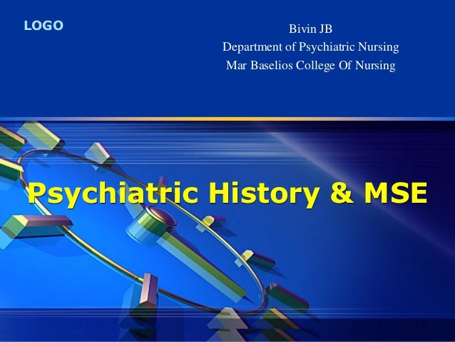 LOGO Psychiatric History & MSE Bivin JB Department of Psychiatric Nursing Mar Baselios College Of Nursing