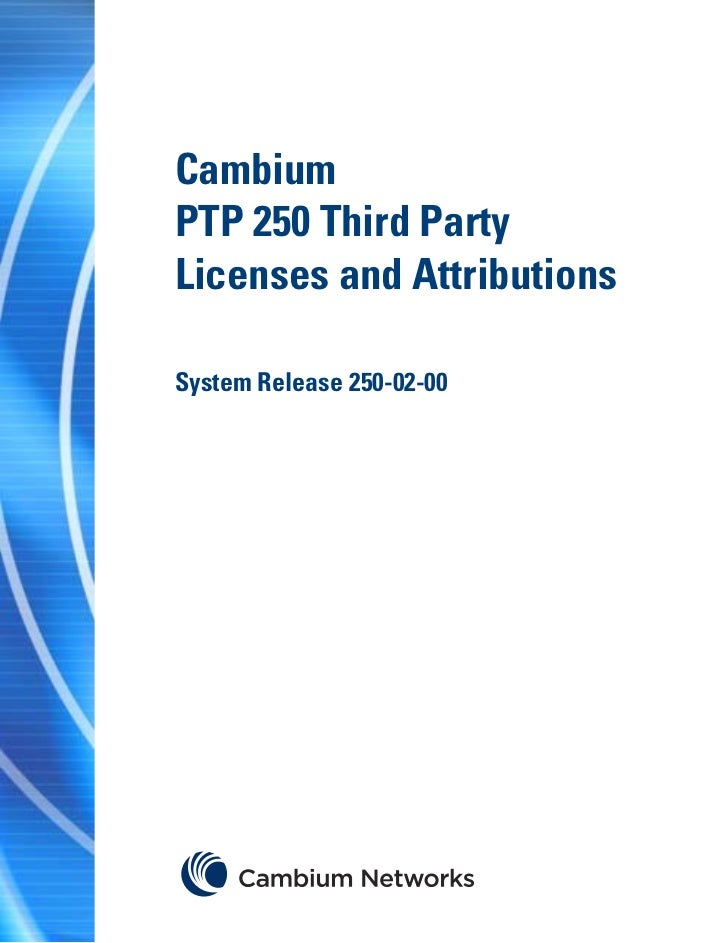 CambiumPTP 250 Third PartyLicenses and AttributionsSystem Release 250-02-00