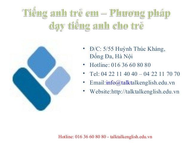 • Đ/C: 5/55 Huỳnh Thúc Kháng,              Đống Đa, Hà Nội            • Hotline: 016 36 60 80 80            • Tel: 04 22 1...