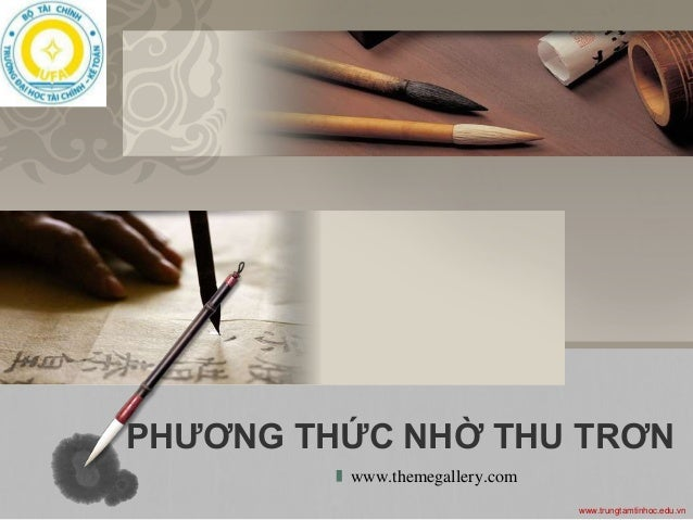 L/O/G/O  PHƯƠNG THỨC NHỜ THU TRƠN  www.trungtamtinhoc.edu.vn  www.themegallery.com
