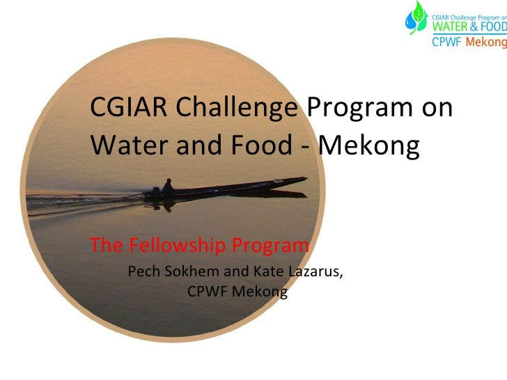 CGIAR Challenge Program on Water and Food - Mekong The Fellowship Program Pech Sokhem and Kate Lazarus,  CPWF Mekong