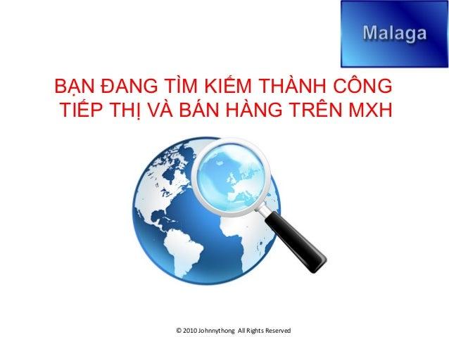 BẠN ĐANG TÌM KIẾM THÀNH CÔNGTIẾP THỊ VÀ BÁN HÀNG TRÊN MXH© 2010 Johnnythong All Rights Reserved