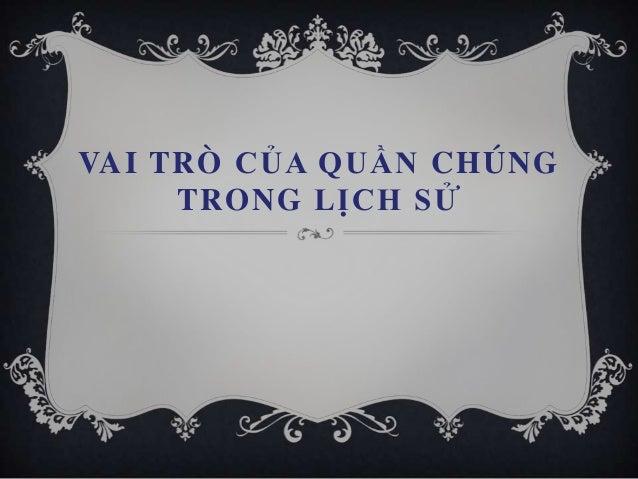 VAI TRÒ CỦA QUẦN CHÚNG     TRONG LỊCH SỬ