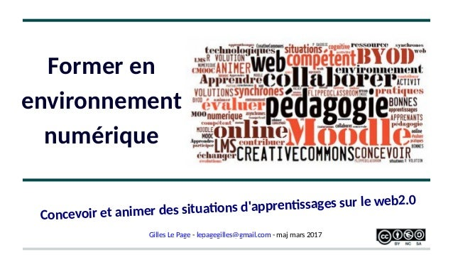 Concevoir et animer des situatons d'apprentssages sur le web2.0 Gilles Le Page - lepagegilles@gmail.com - maj mars 2017 Fo...