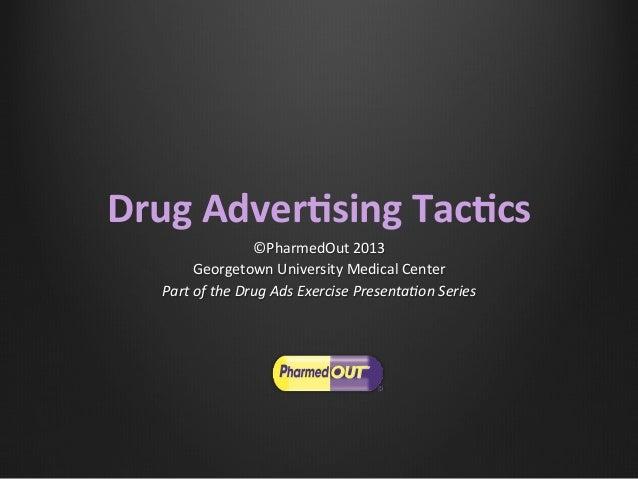 Drug  Adver*sing  Tac*cs   ©PharmedOut  2013   Georgetown  University  Medical  Center   Part  of  t...