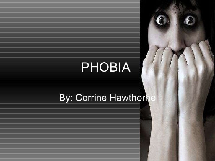 PHOBIA By: Corrine Hawthorne