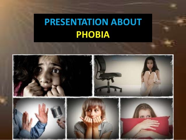 PRESENTATION ABOUT PHOBIA