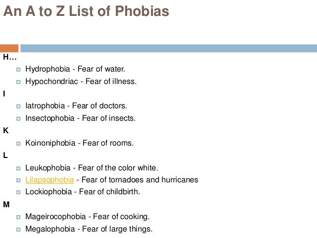 a to z of phobias and The online phobia list is an a, b, c of terror below are just half of the named fears.
