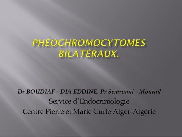 Dr BOUDIAF - DIA EDDINE. Pr Semrouni - Mourad Service d'Endocriniologie Centre Pierre et Marie Curie Alger-Algérie