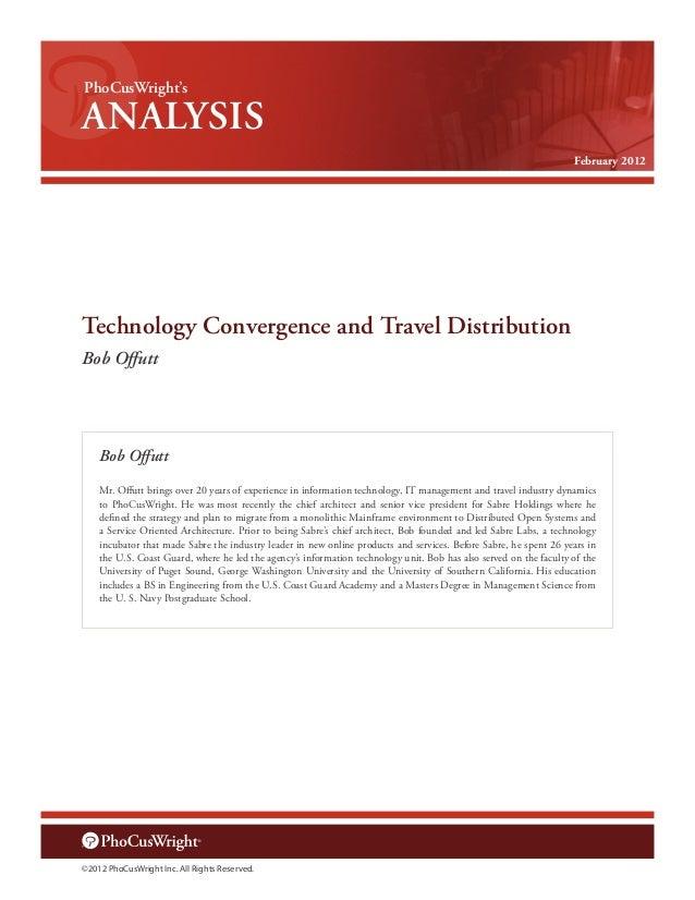 PhoCusWright's  ANALYSIS February 2012  Technology Convergence and Travel Distribution Bob Offutt  Bob Offutt Mr. Offutt b...