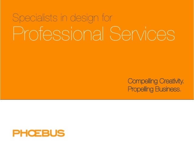 Specialists in design for  Professional Services  Compelling Creativity. Propelling Business.