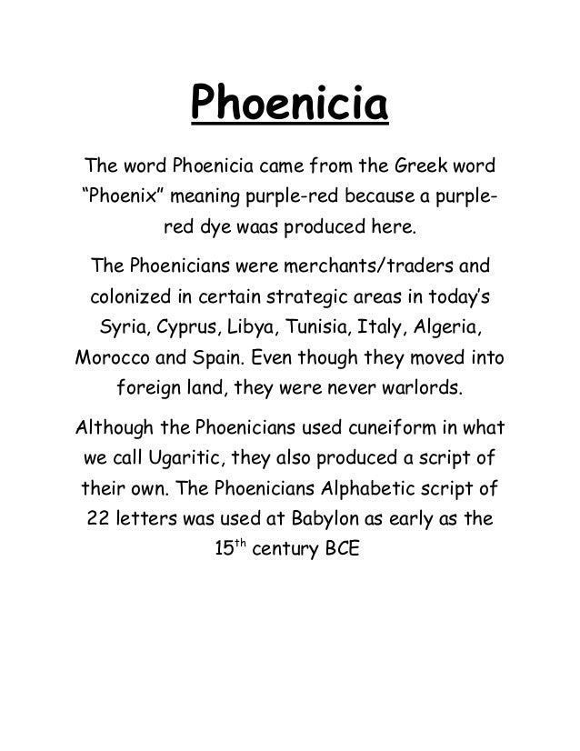 """Phoenicia The word Phoenicia came from the Greek word""""Phoenix"""" meaning purple-red because a purple-         red dye waas p..."""