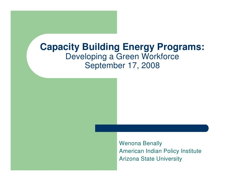 Capacity Building Energy Programs:      Developing a Green Workforce          September 17, 2008                       Wen...