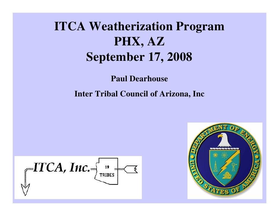 ITCA Weatherization Program          PHX, AZ     September 17, 2008              Paul Dearhouse    Inter Tribal Council of...