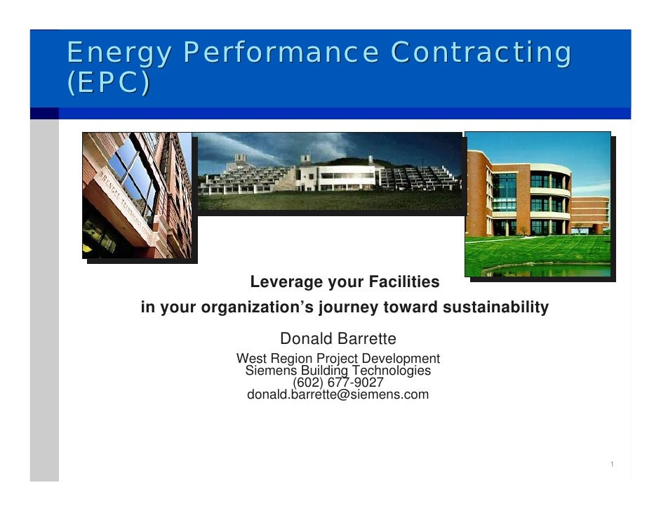 Energy Performance Contracting (EPC)                       Leverage your Facilities     in your organization's journey tow...