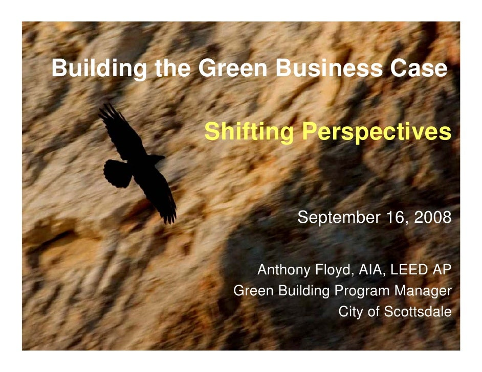 Building the Green Business Case              Shifting Perspectives                          September 16, 2008           ...
