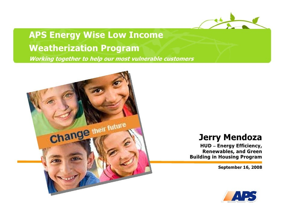 APS Energy Wise Low Income Weatherization Program Working together to help our most vulnerable customers                  ...