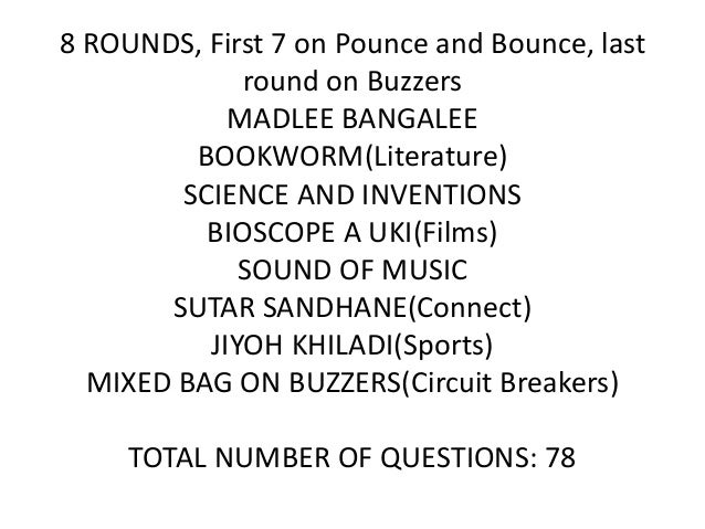 8 ROUNDS, First 7 on Pounce and Bounce, last round on Buzzers MADLEE BANGALEE BOOKWORM(Literature) SCIENCE AND INVENTIONS ...