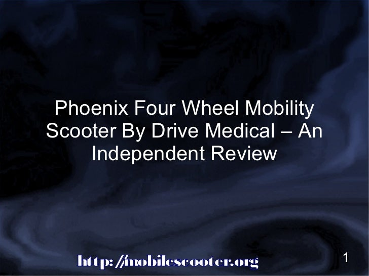 Phoenix Four Wheel MobilityScooter By Drive Medical – An    Independent Review   http:/mobilescooter.org        /         ...