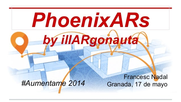 PhoenixARs by illARgonauta Francesc Nadal Granada, 17 de mayo#Aumentame 2014