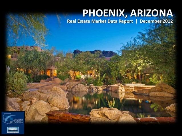 PHOENIX, ARIZONAReal Estate Market Data Report | December 2012
