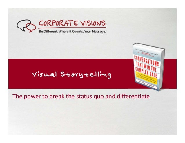 Visual Storytelling The power to break the status quo and differentiate
