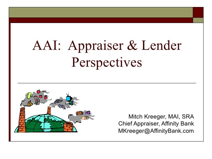 AAI:  Appraiser & Lender Perspectives Mitch Kreeger, MAI, SRA Chief Appraiser, Affinity Bank [email_address]