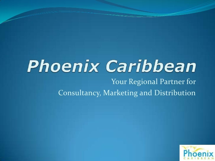 Phoenix Caribbean<br />Your Regional Partner for <br />Consultancy, Marketing and Distribution<br />